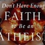 I dont have enough faith to be an Atheist