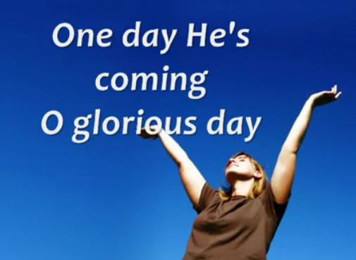 One Day He is Coming Glorious Day