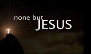 None but Jesus