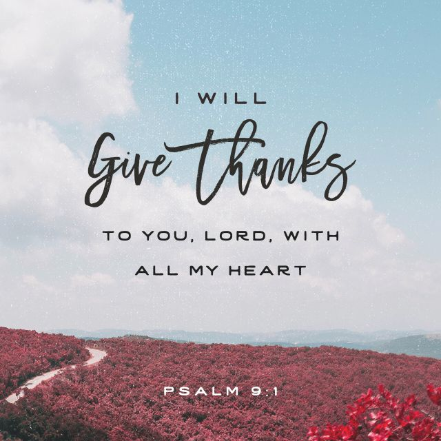 """I will give thanks to you, Lord, with all my heart; I will tell of all your wonderful deeds."" Psalm 9:1"