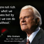 BILLY GRAHAM quote we are not rich