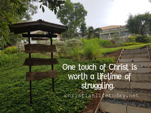 One touch of Christ is worth a lifetime of struggling