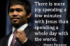 """""""There is more joy spending a few minutes with Jesus than there is spending a whole day with the world."""" - Manny Pacquiao"""