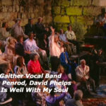 Guy-Penrod-David-Phelps-It-Is-Well-With-My-Soul-Live
