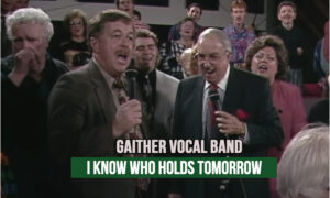 I-Know-Who-Holds-Tomorrow-Gaither-Vocal-Band